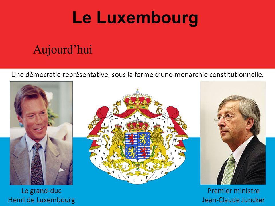 Le Luxembourg Une démocratie représentative, sous la forme d'une monarchie constitutionnelle. Aujourd'hui Premier ministre Jean-Claude Juncker Le gran