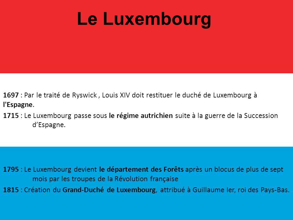 1697 : Par le traité de Ryswick, Louis XIV doit restituer le duché de Luxembourg à l'Espagne. 1715 : Le Luxembourg passe sous le régime autrichien sui