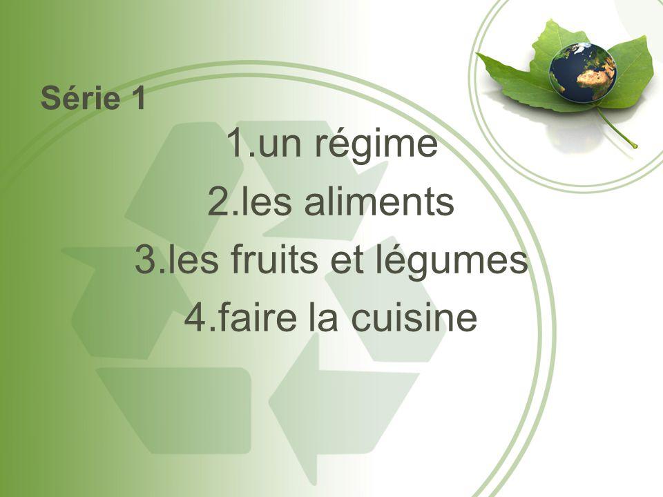 Série 1 1.un régime 2.les aliments 3.les fruits et légumes 4.faire la cuisine