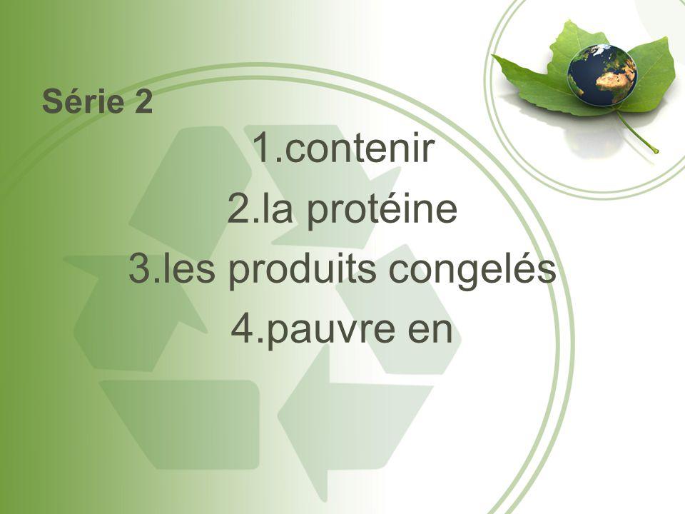 Série 2 1.contenir 2.la protéine 3.les produits congelés 4.pauvre en