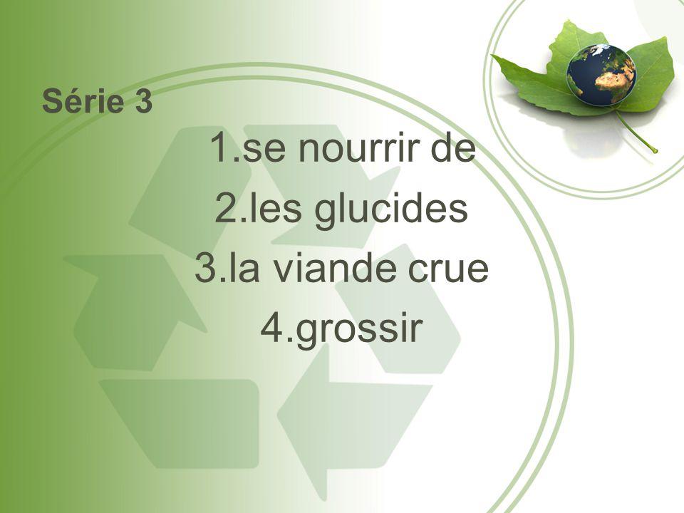 Série 3 1.se nourrir de 2.les glucides 3.la viande crue 4.grossir