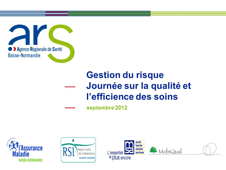 Basse-Normandie Gestion du risque Journée sur la qualité et l'efficience des soins septembre 2012