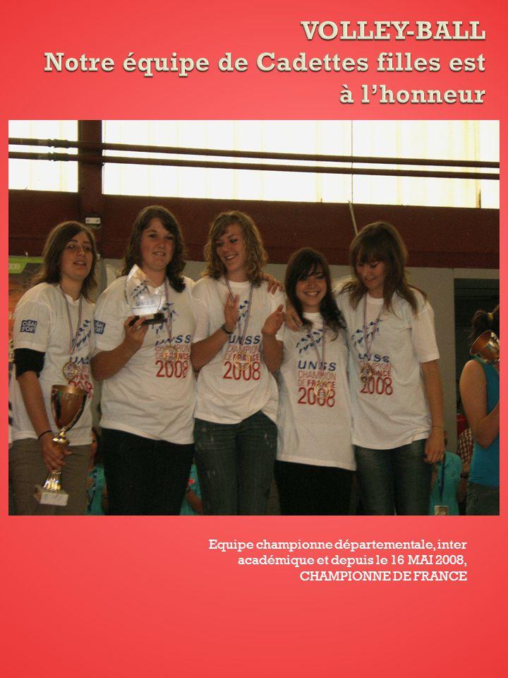 Equipe championne départementale, inter académique et depuis le 16 MAI 2008, CHAMPIONNE DE FRANCE