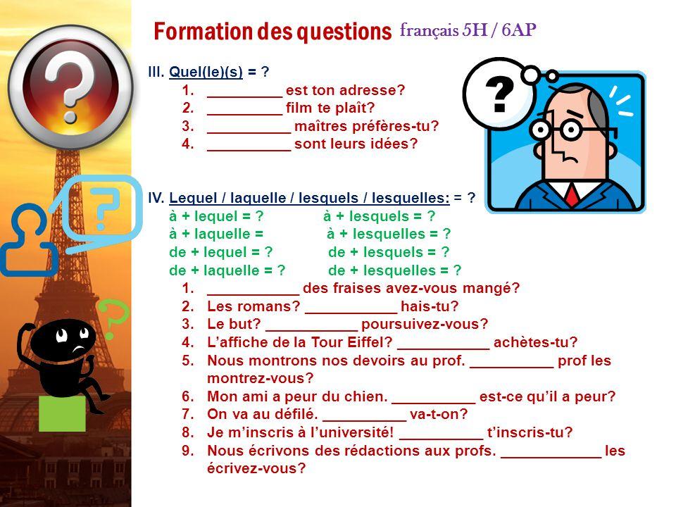 Formation des questions français 5H / 6AP I.Quatre formations possibles: OUI / NON 1. La voix: Tu connais mon ami Pascal? 2. L'inversion: Connais-tu m