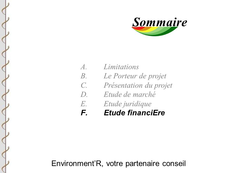 Environment'R, votre partenaire conseil Sommaire A.Limitations B.Le Porteur de projet C.Présentation du projet D.Etude de marché E.Etude juridique F.Etude financiEre