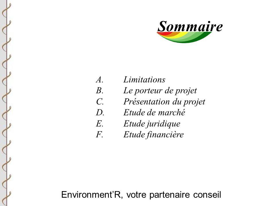 Environment'R, votre partenaire conseil Sommaire A.Limitations B.Le porteur de projet C.Présentation du projet D.Etude de marché E.Etude juridique F.Etude financière