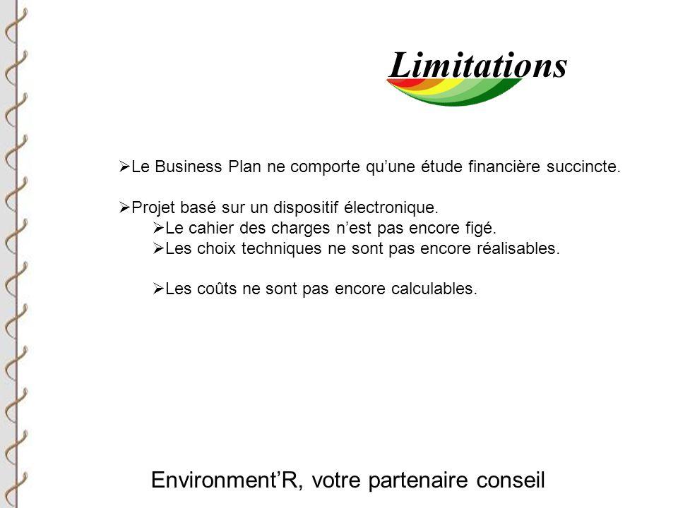 Environment'R, votre partenaire conseil Limitations  Le Business Plan ne comporte qu'une étude financière succincte.