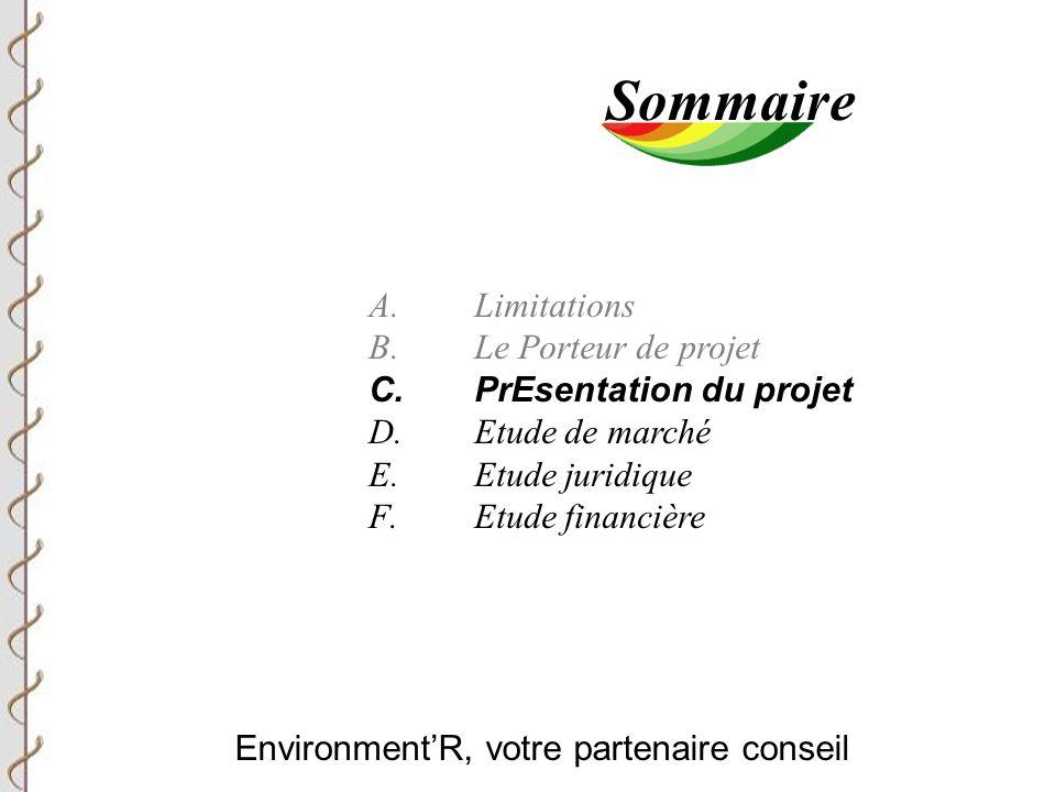 Environment'R, votre partenaire conseil Sommaire A.Limitations B.Le Porteur de projet C.PrEsentation du projet D.Etude de marché E.Etude juridique F.Etude financière