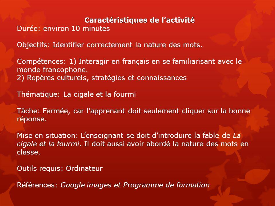 Caractéristiques de l'activité Durée: environ 10 minutes Objectifs: Identifier correctement la nature des mots. Compétences: 1) Interagir en français