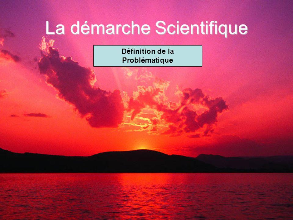 La démarche Scientifique Définition de la Problématique