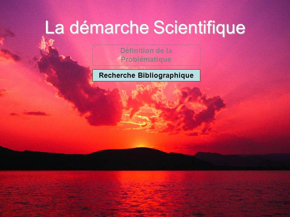 La démarche Scientifique Définition de la Problématique Recherche Bibliographique