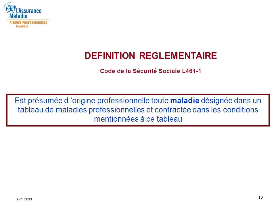 12 Avril 2011 DEFINITION REGLEMENTAIRE Code de la Sécurité Sociale L461-1 Est présumée d 'origine professionnelle toute maladie désignée dans un table