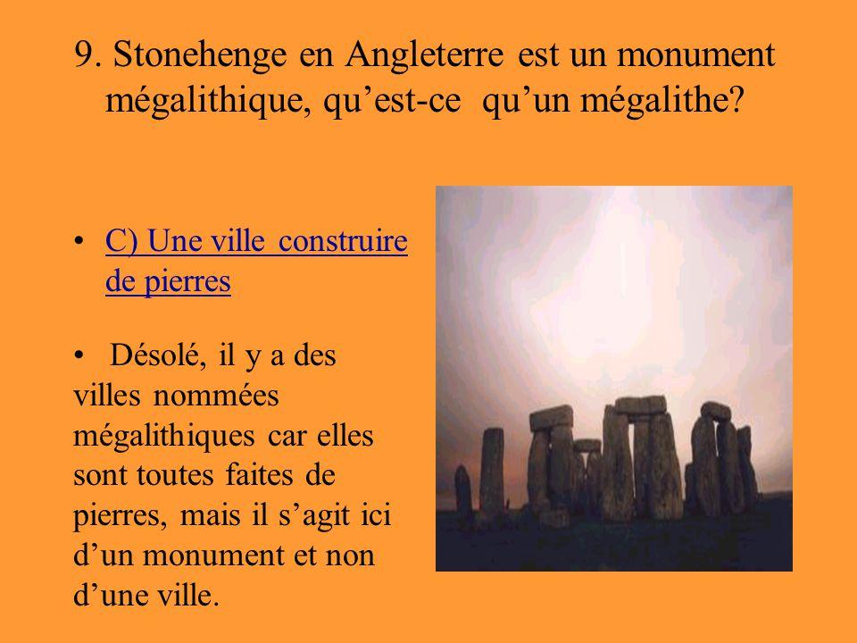 9. Stonehenge en Angleterre est un monument mégalithique, qu'est-ce qu'un mégalithe? C) Une ville construire de pierresC) Une ville construire de pier