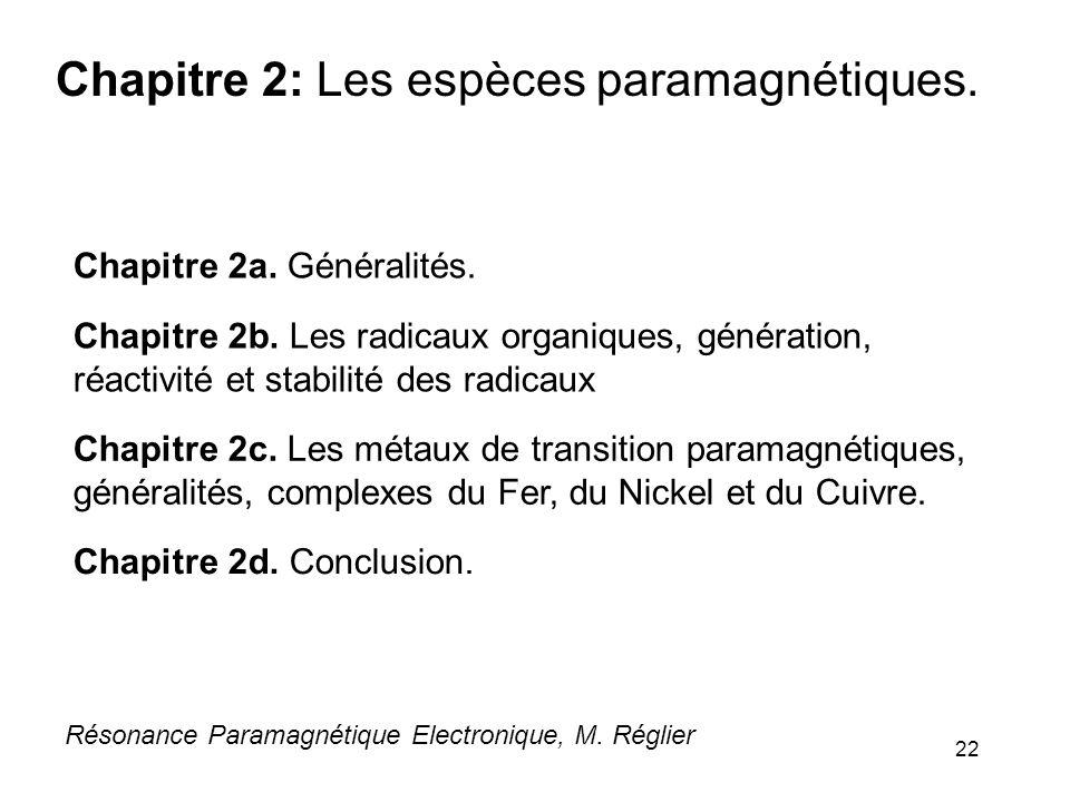 22 Résonance Paramagnétique Electronique, M. Réglier Chapitre 2: Les espèces paramagnétiques. Chapitre 2b. Les radicaux organiques, génération, réacti