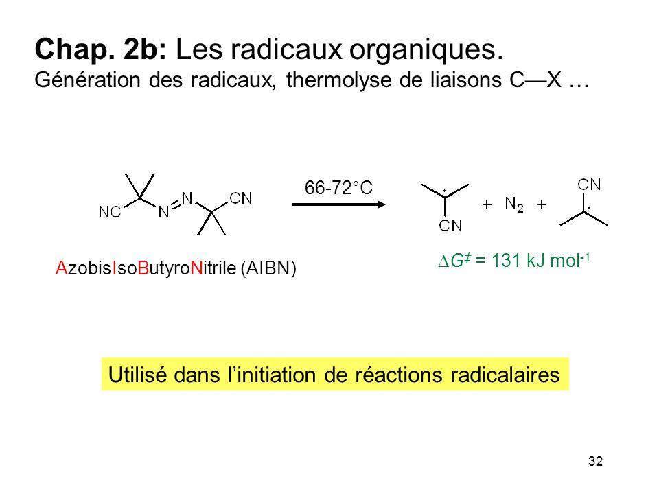 32 Chap. 2b: Les radicaux organiques. Génération des radicaux, thermolyse de liaisons C—X … Utilisé dans l'initiation de réactions radicalaires 66-72°