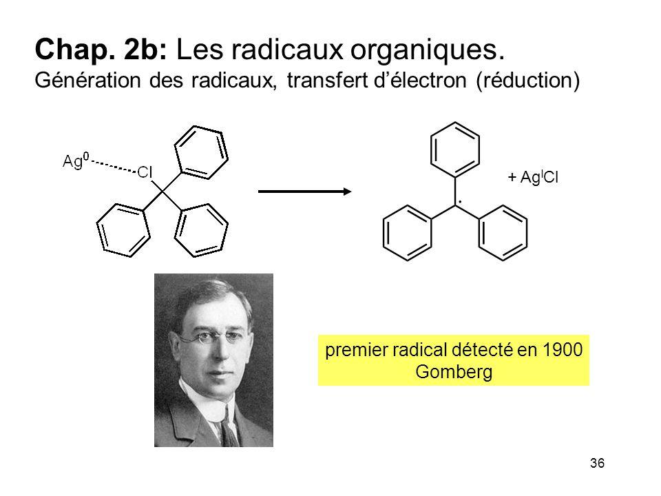 36 Chap. 2b: Les radicaux organiques. Génération des radicaux, transfert d'électron (réduction) + Ag I Cl premier radical détecté en 1900 Gomberg