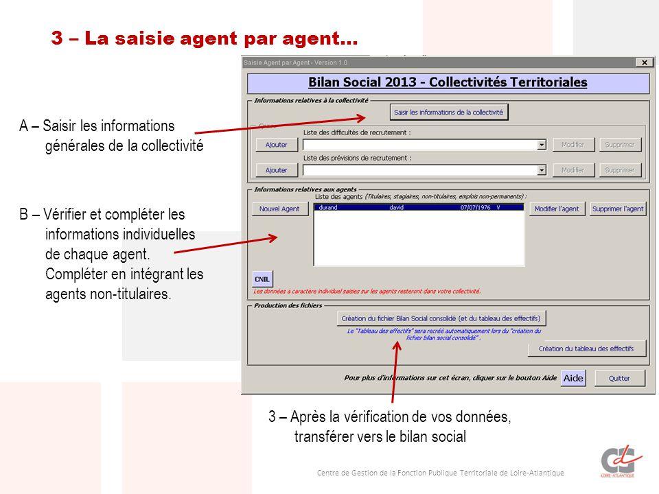 Centre de Gestion de la Fonction Publique Territoriale de Loire-Atlantique A – Saisir les informations générales de la collectivité B – Vérifier et compléter les informations individuelles de chaque agent.