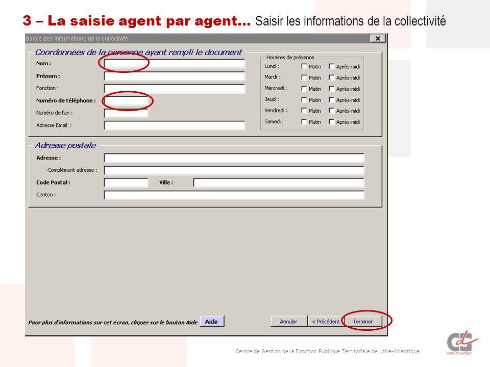 Centre de Gestion de la Fonction Publique Territoriale de Loire-Atlantique 3 – La saisie agent par agent… Saisir les informations de la collectivité