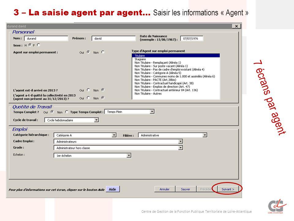 Centre de Gestion de la Fonction Publique Territoriale de Loire-Atlantique 7 écrans par agent 3 – La saisie agent par agent… Saisir les informations « Agent »
