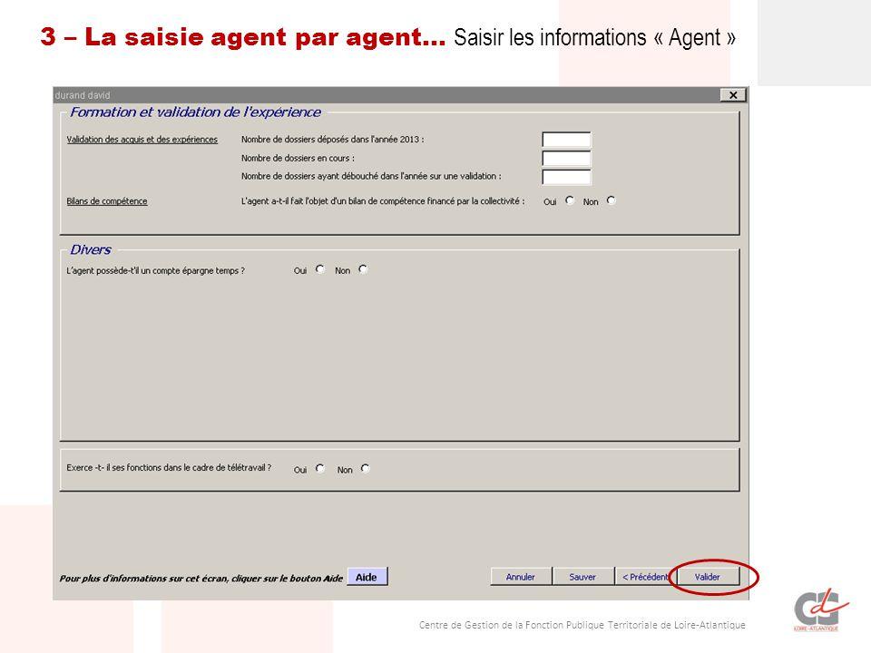Centre de Gestion de la Fonction Publique Territoriale de Loire-Atlantique 3 – La saisie agent par agent… Saisir les informations « Agent »