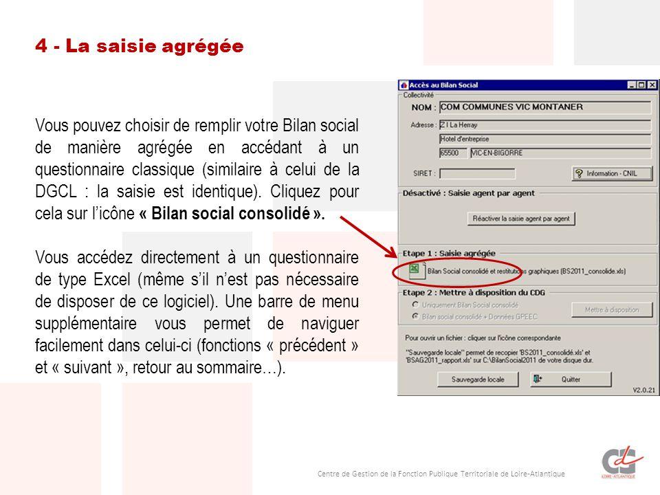 Centre de Gestion de la Fonction Publique Territoriale de Loire-Atlantique 4 - La saisie agrégée Vous pouvez choisir de remplir votre Bilan social de