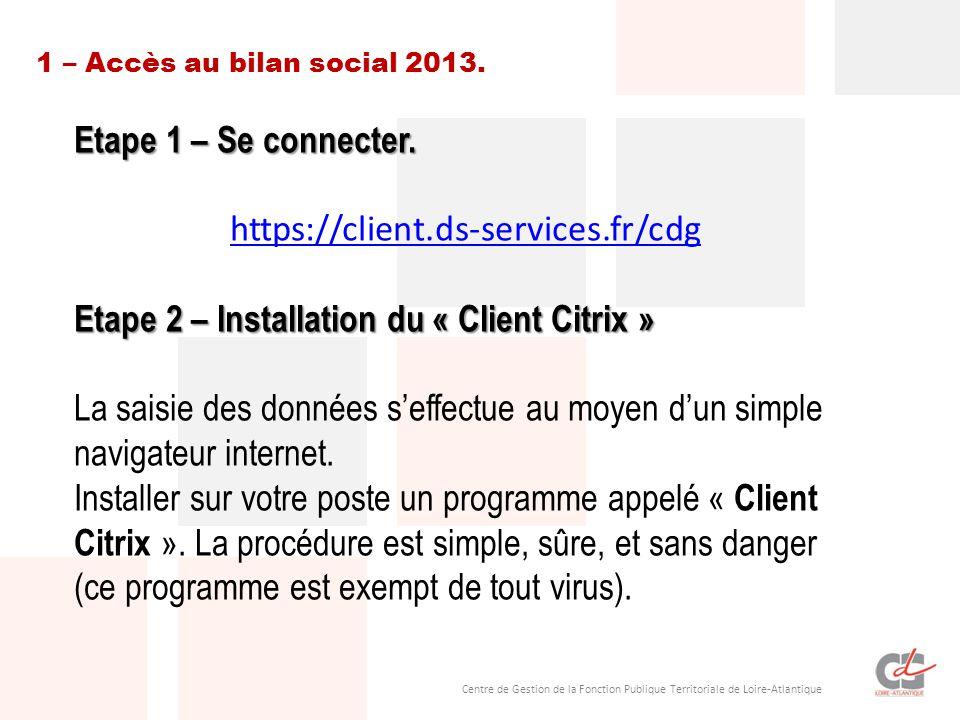 Centre de Gestion de la Fonction Publique Territoriale de Loire-Atlantique 1 – Accès au bilan social 2013. Etape 1 – Se connecter. https://client.ds-s