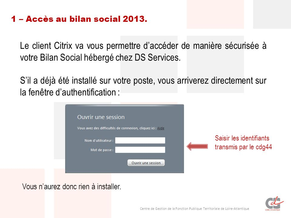 Centre de Gestion de la Fonction Publique Territoriale de Loire-Atlantique Le client Citrix va vous permettre d'accéder de manière sécurisée à votre Bilan Social hébergé chez DS Services.