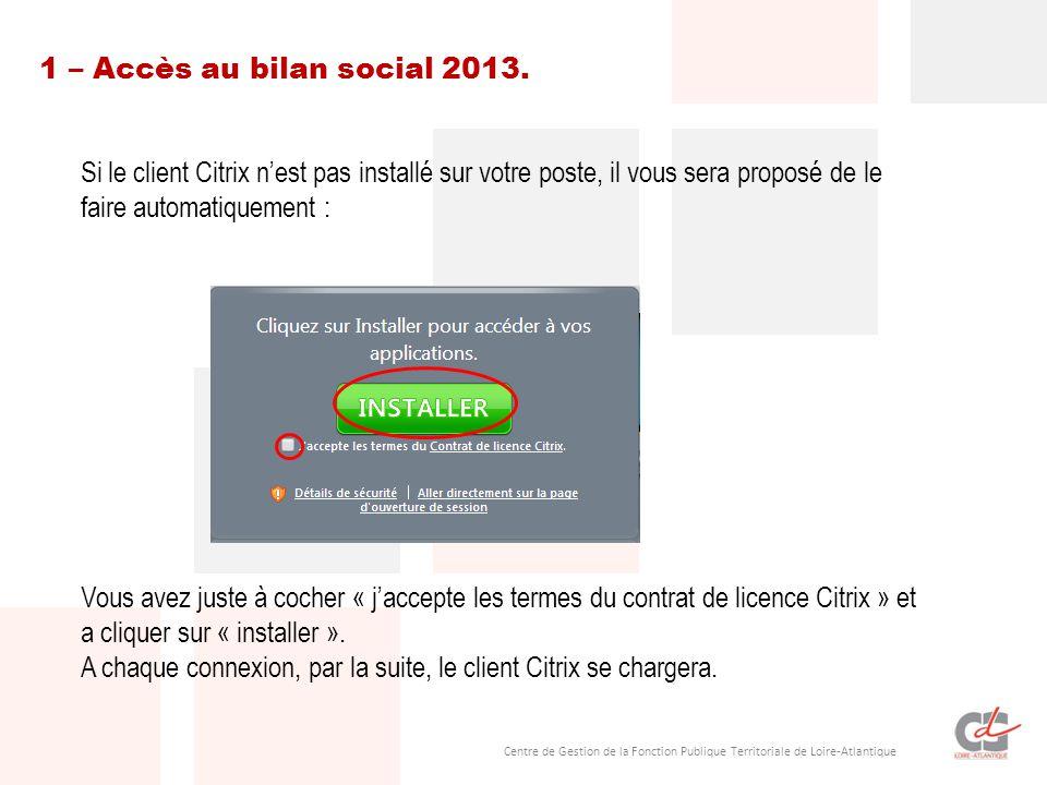 Centre de Gestion de la Fonction Publique Territoriale de Loire-Atlantique 1 – Accès au bilan social 2013. Si le client Citrix n'est pas installé sur