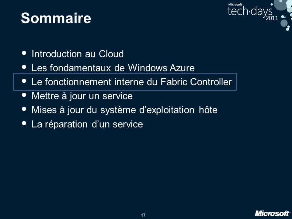 17 Sommaire Introduction au Cloud Les fondamentaux de Windows Azure Le fonctionnement interne du Fabric Controller Mettre à jour un service Mises à jo