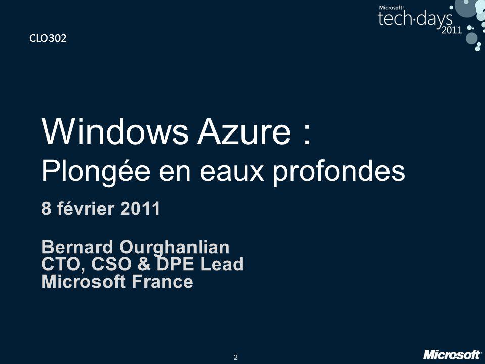 2 Windows Azure : Plongée en eaux profondes 8 février 2011 Bernard Ourghanlian CTO, CSO & DPE Lead Microsoft France CLO302