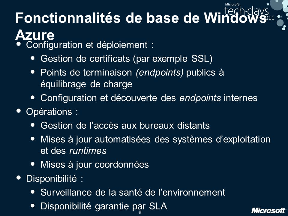 9 Fonctionnalités de base de Windows Azure Configuration et déploiement : Gestion de certificats (par exemple SSL) Points de terminaison (endpoints) p