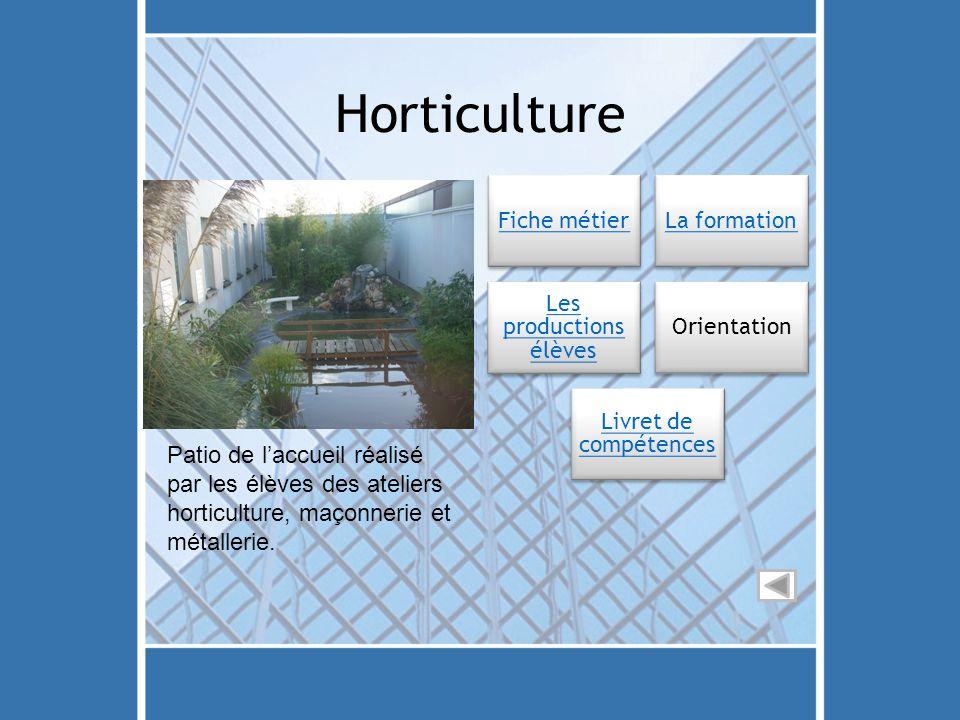 Horticulture Patio de l'accueil réalisé par les élèves des ateliers horticulture, maçonnerie et métallerie. Fiche métierLa formation Les productions é