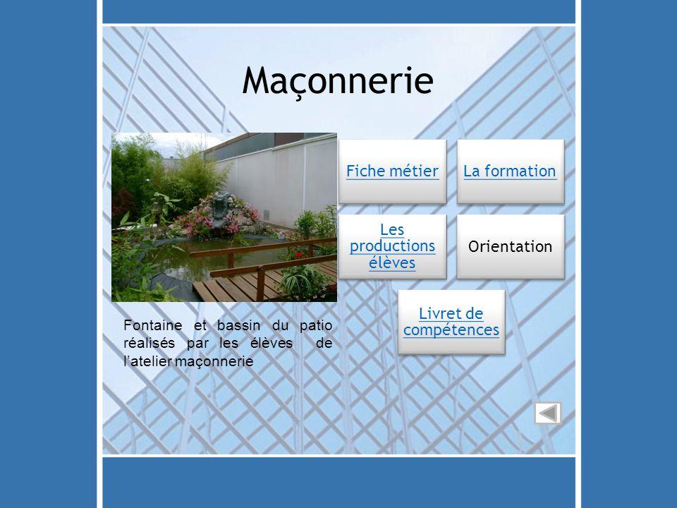 Maçonnerie Fontaine et bassin du patio réalisés par les élèves de l'atelier maçonnerie Fiche métierLa formation Les productions élèves Orientation Liv