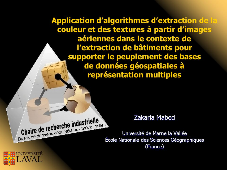 Zakaria Mabed Université de Marne la Vallée École Nationale des Sciences Géographiques (France) UNIVERSITÉ LAVAL Application d'algorithmes d'extractio