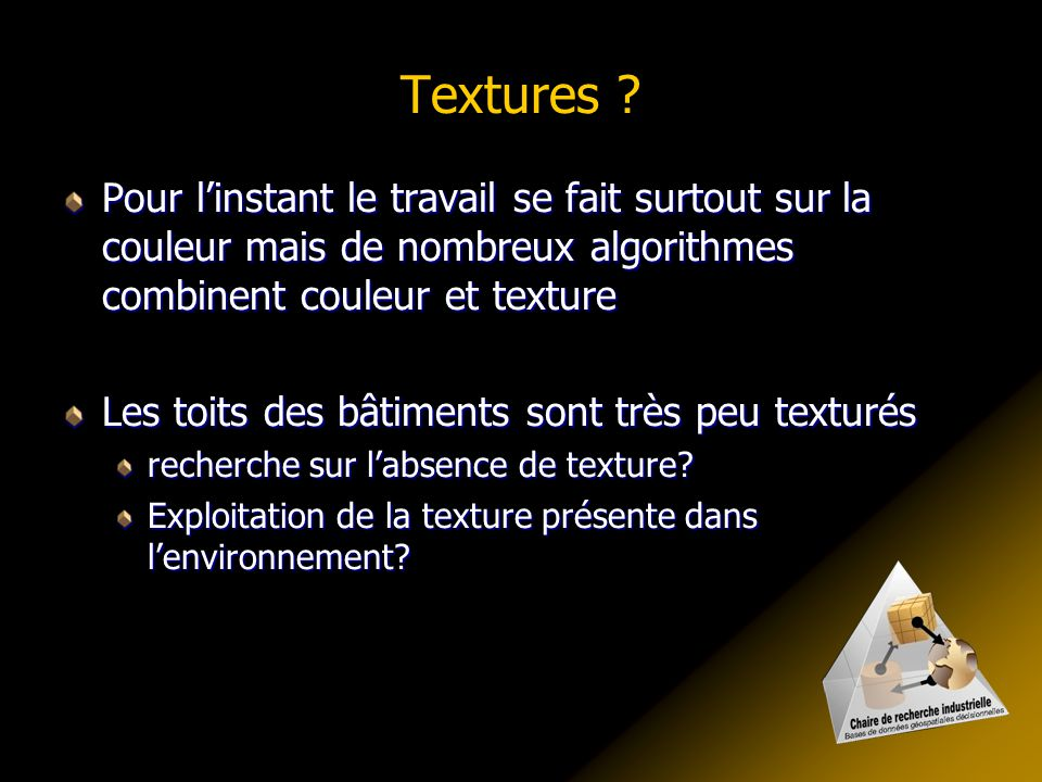 Textures ? Pour l'instant le travail se fait surtout sur la couleur mais de nombreux algorithmes combinent couleur et texture Les toits des bâtiments