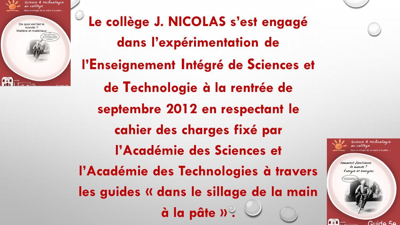 Le collège J. NICOLAS s'est engagé dans l'expérimentation de l' E nseignement I ntégré de S ciences et de T echnologie à la rentrée de septembre 2012