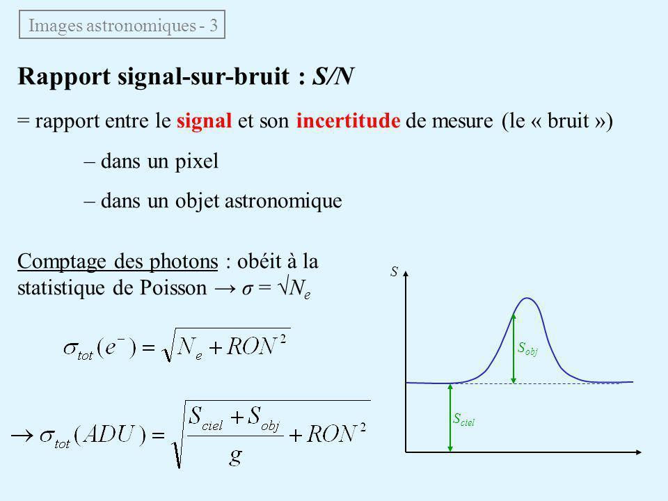 Rapport signal-sur-bruit : S/N = rapport entre le signal et son incertitude de mesure (le « bruit ») – dans un pixel – dans un objet astronomique Comp