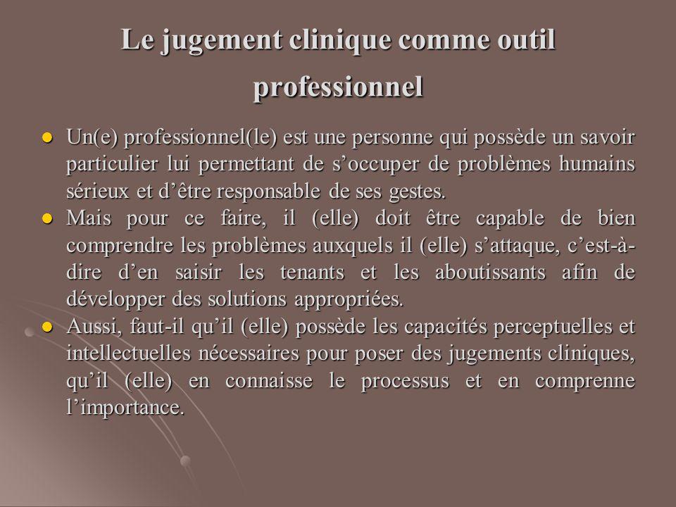 Le jugement clinique comme outil professionnel Un(e) professionnel(le) est une personne qui possède un savoir particulier lui permettant de s'occuper