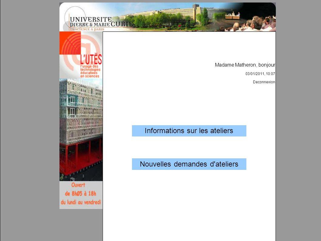 Madame Matheron, bonjour 03/01/2011, 10:07 Deconnexion Informations sur les ateliers Nouvelles demandes d'ateliers