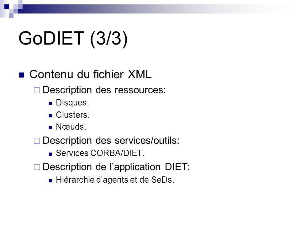 GoDIET (3/3) Contenu du fichier XML  Description des ressources: Disques. Clusters. Nœuds.  Description des services/outils: Services CORBA/DIET. 