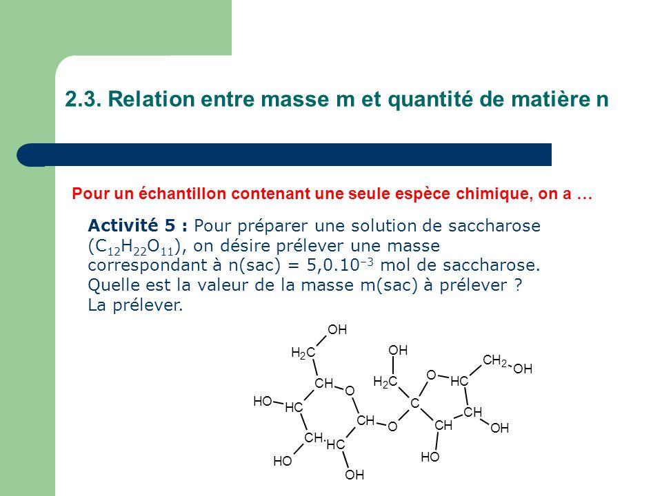 2.3. Relation entre masse m et quantité de matière n Pour un échantillon contenant une seule espèce chimique, on a … Activité 5 : Pour préparer une so
