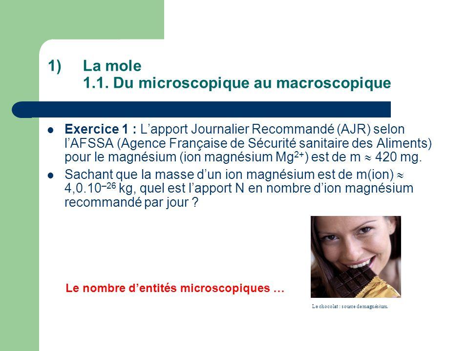 1)La mole 1.1. Du microscopique au macroscopique Exercice 1 : L'apport Journalier Recommandé (AJR) selon l'AFSSA (Agence Française de Sécurité sanitai