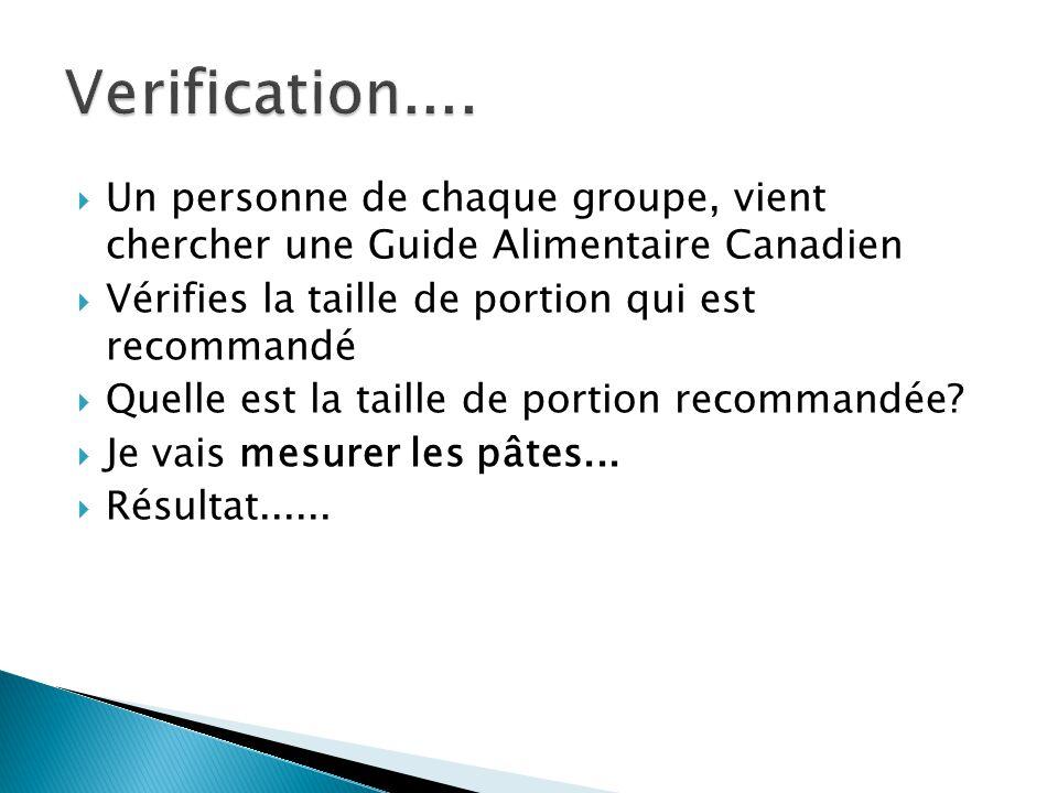  Un personne de chaque groupe, vient chercher une Guide Alimentaire Canadien  Vérifies la taille de portion qui est recommandé  Quelle est la taille de portion recommandée.