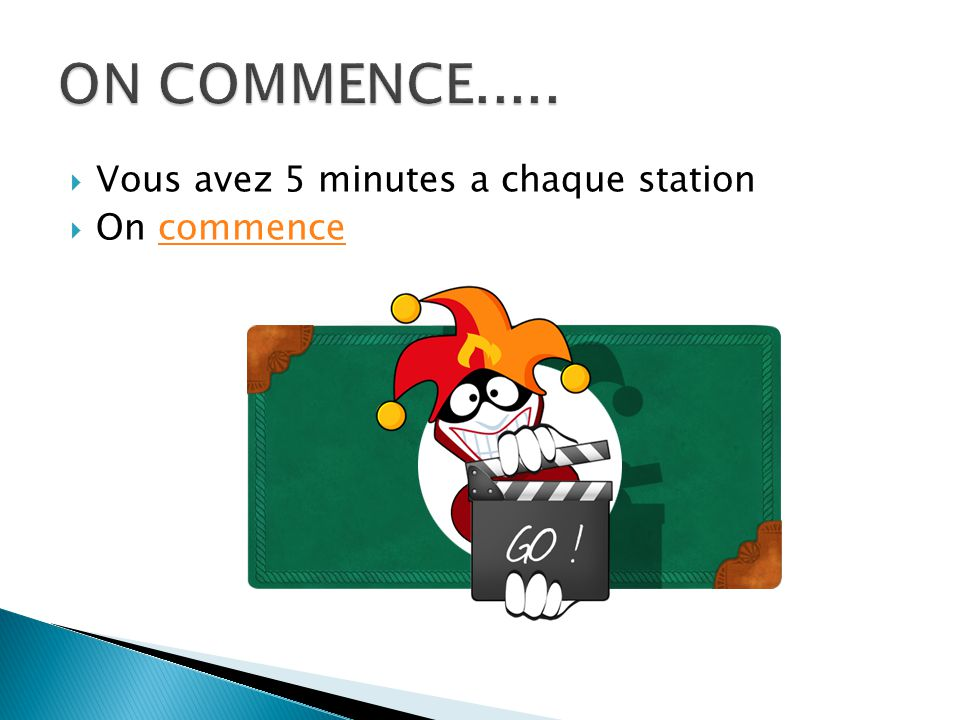 Vous avez 5 minutes a chaque station  On commencecommence