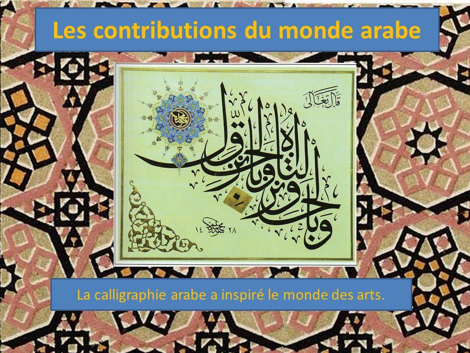 Les contributions du monde arabe La calligraphie arabe a inspiré le monde des arts.