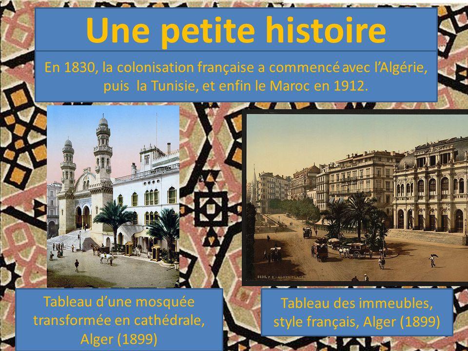 Une petite histoire En 1830, la colonisation française a commencé avec l'Algérie, puis la Tunisie, et enfin le Maroc en 1912. Tableau d'une mosquée tr