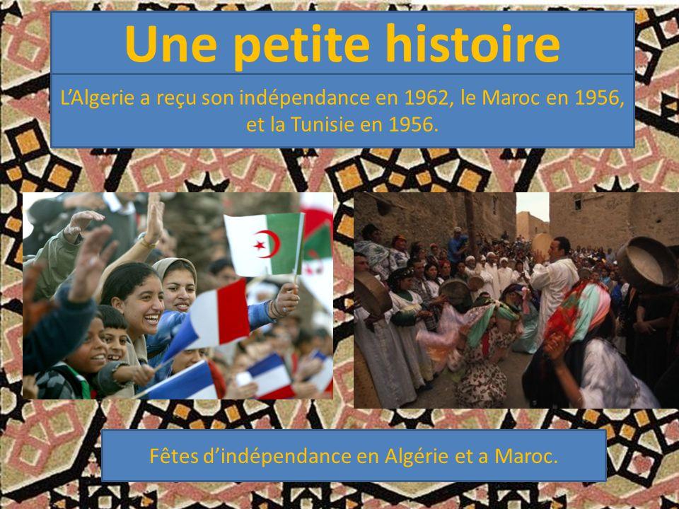 Une petite histoire L'Algerie a reçu son indépendance en 1962, le Maroc en 1956, et la Tunisie en 1956. Fêtes d'indépendance en Algérie et a Maroc.