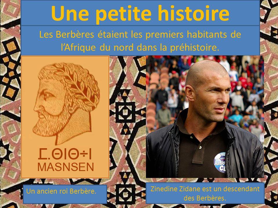 Une petite histoire Les Berbères étaient les premiers habitants de l'Afrique du nord dans la préhistoire. Un ancien roi Berbère. Zinedine Zidane est u