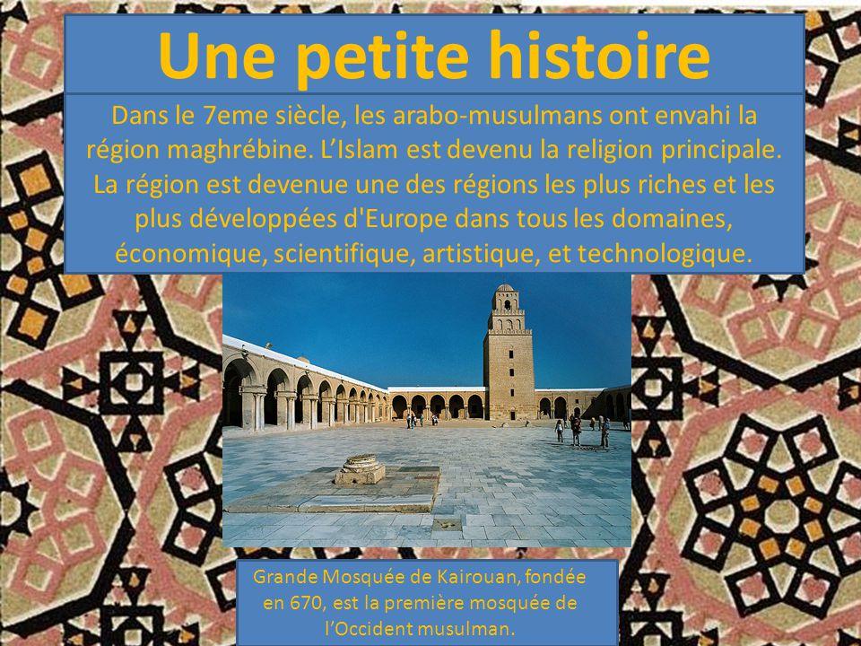 Une petite histoire Dans le 7eme siècle, les arabo-musulmans ont envahi la région maghrébine. L'Islam est devenu la religion principale. La région est