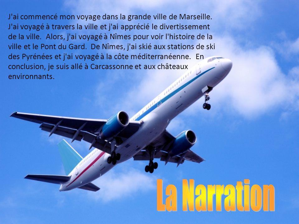 J'ai commencé mon voyage dans la grande ville de Marseille. J'ai voyagé à travers la ville et j'ai apprécié le divertissement de la ville. Alors, j'ai
